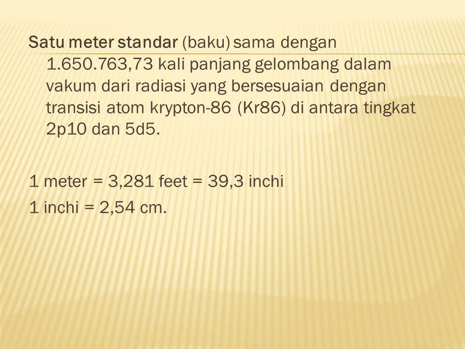 Satu meter standar (baku) sama dengan 1. 650