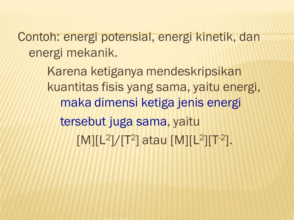 Contoh: energi potensial, energi kinetik, dan energi mekanik.