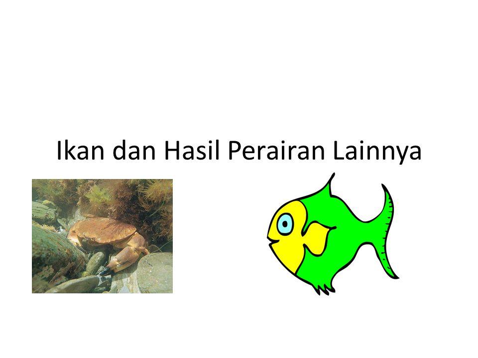 Ikan dan Hasil Perairan Lainnya