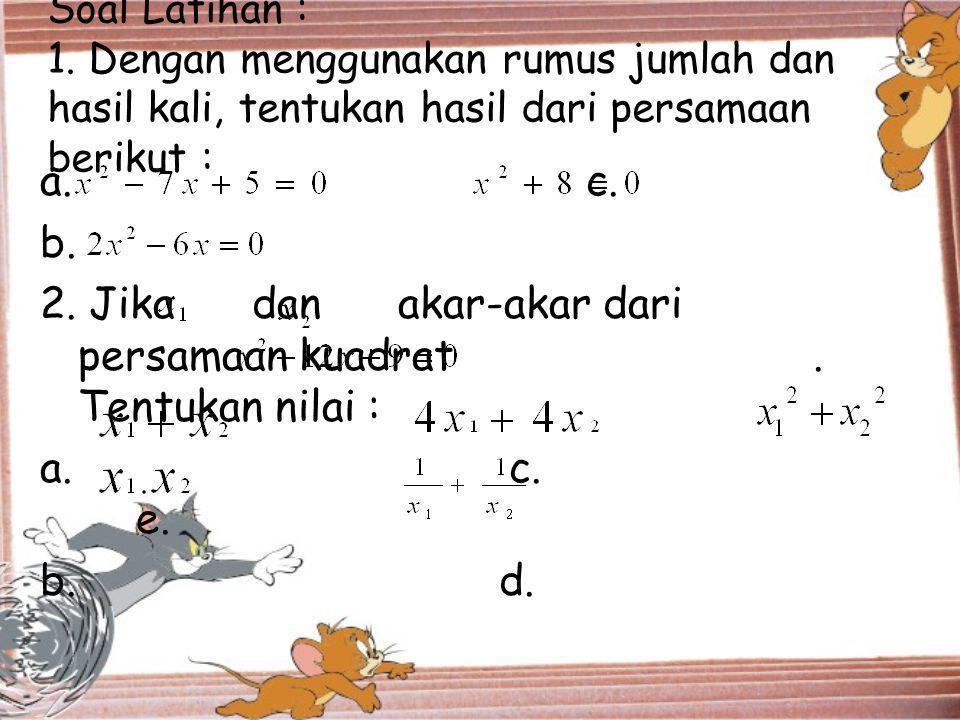 Soal Latihan : 1. Dengan menggunakan rumus jumlah dan hasil kali, tentukan hasil dari persamaan berikut :