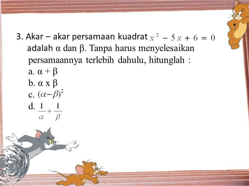 3. Akar – akar persamaan kuadrat