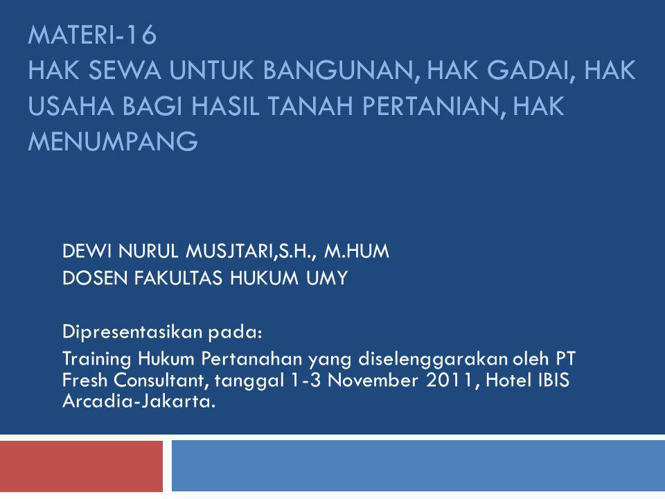 Materi-16 hak sewa untuk bangunan, hak gadai, hak usaha bagi hasil tanah pertanian, hak menumpang