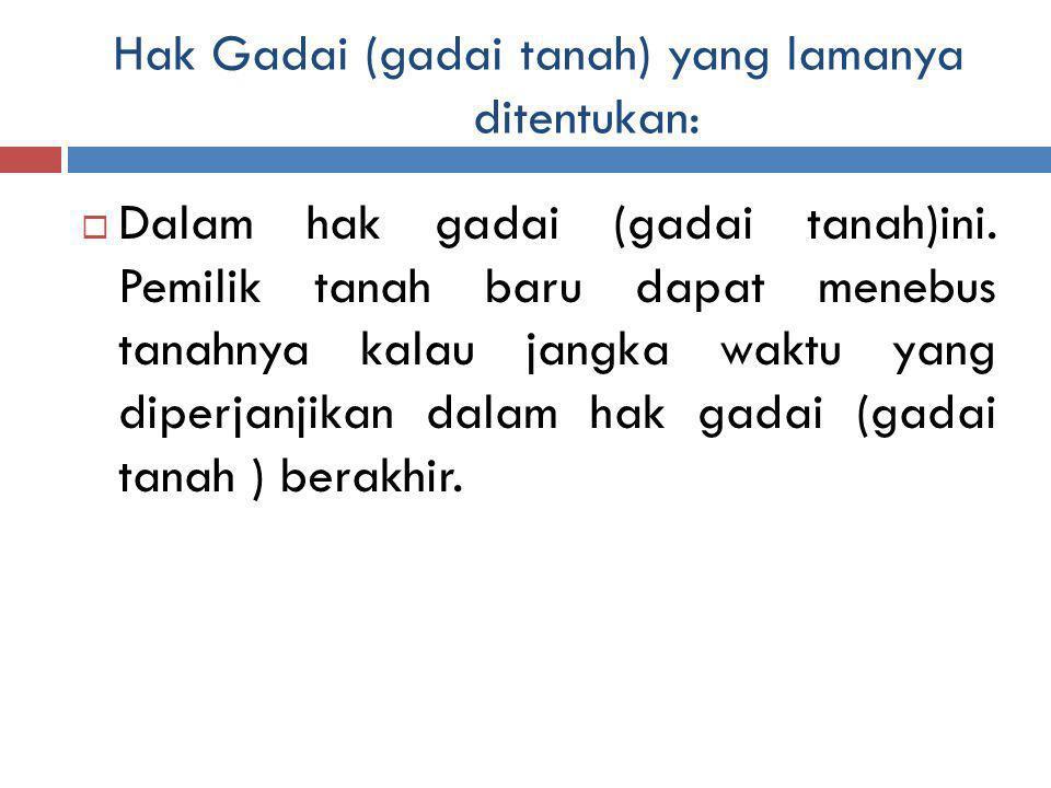 Hak Gadai (gadai tanah) yang lamanya ditentukan: