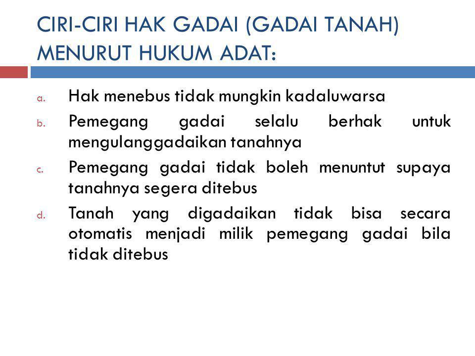 CIRI-CIRI HAK GADAI (GADAI TANAH) MENURUT HUKUM ADAT:
