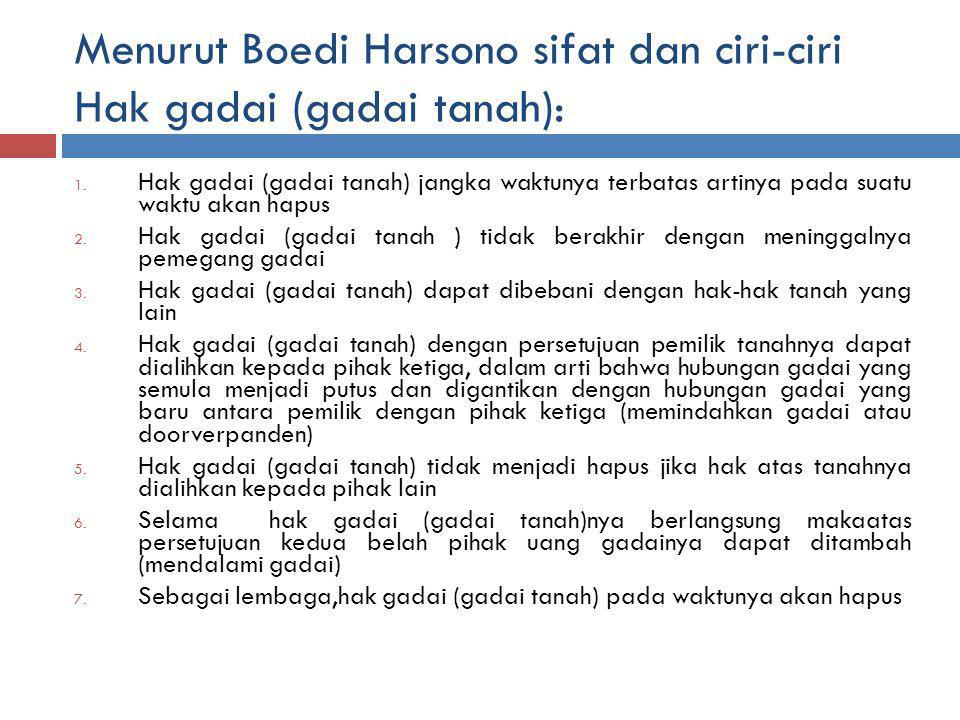 Menurut Boedi Harsono sifat dan ciri-ciri Hak gadai (gadai tanah):