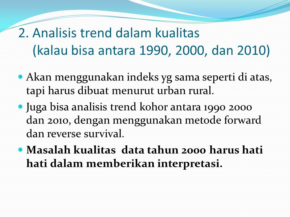 2. Analisis trend dalam kualitas (kalau bisa antara 1990, 2000, dan 2010)