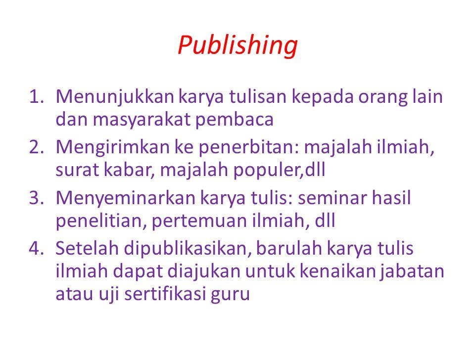 Publishing Menunjukkan karya tulisan kepada orang lain dan masyarakat pembaca.