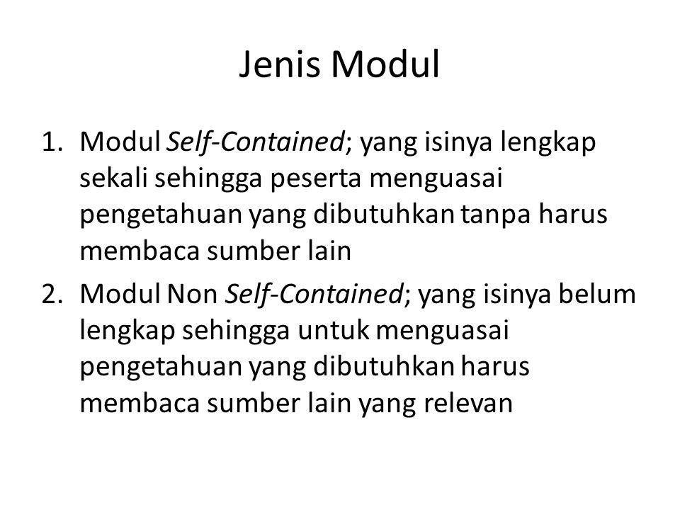 Jenis Modul Modul Self-Contained; yang isinya lengkap sekali sehingga peserta menguasai pengetahuan yang dibutuhkan tanpa harus membaca sumber lain.
