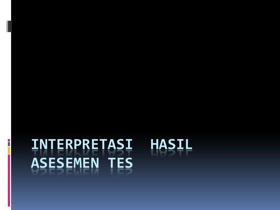 INTERPRETASI HASIL ASESEMEN TES