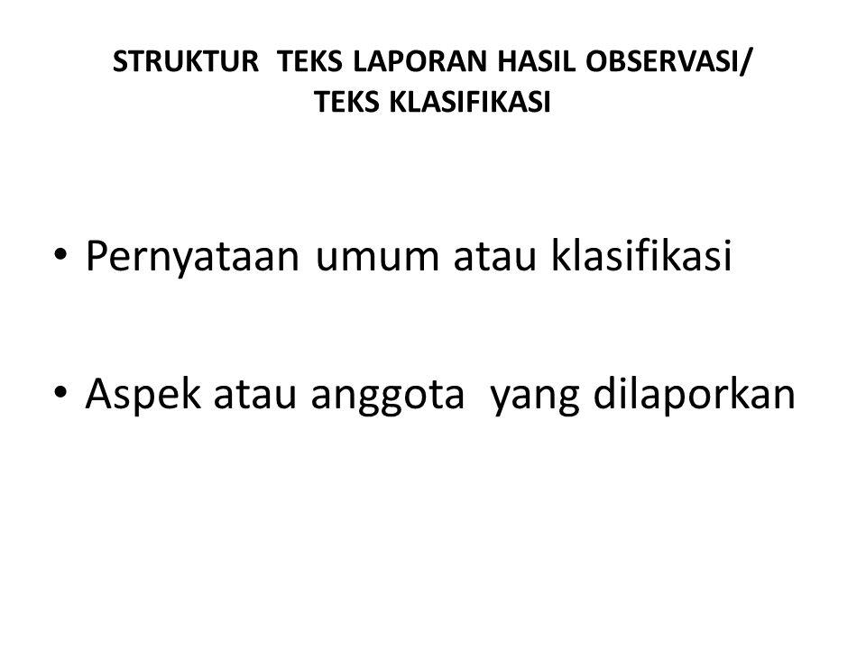 STRUKTUR TEKS LAPORAN HASIL OBSERVASI/ TEKS KLASIFIKASI