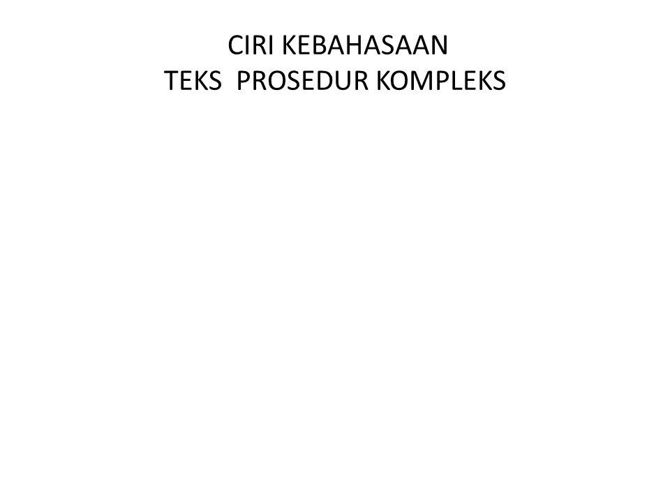 CIRI KEBAHASAAN TEKS PROSEDUR KOMPLEKS