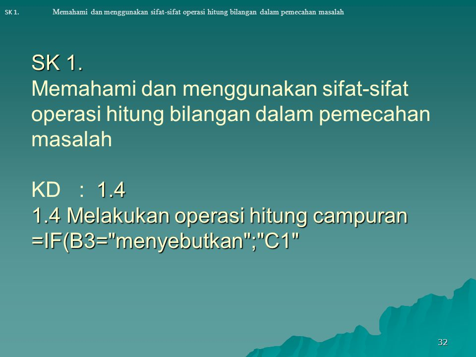 SK 1. Memahami dan menggunakan sifat-sifat operasi hitung bilangan dalam pemecahan masalah