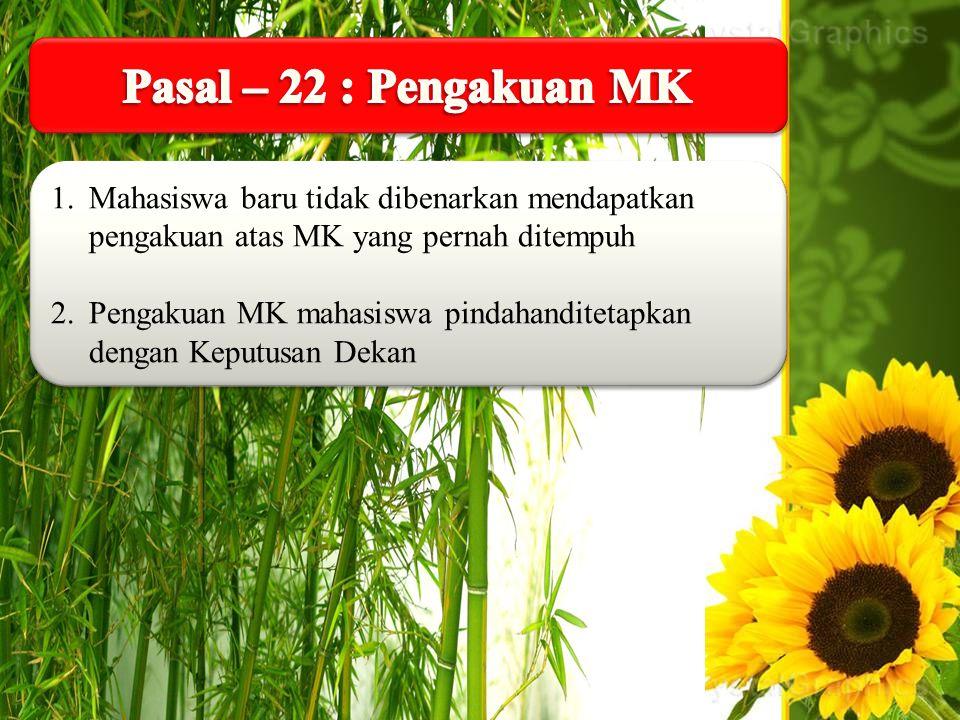 Pasal – 22 : Pengakuan MK Mahasiswa baru tidak dibenarkan mendapatkan pengakuan atas MK yang pernah ditempuh.