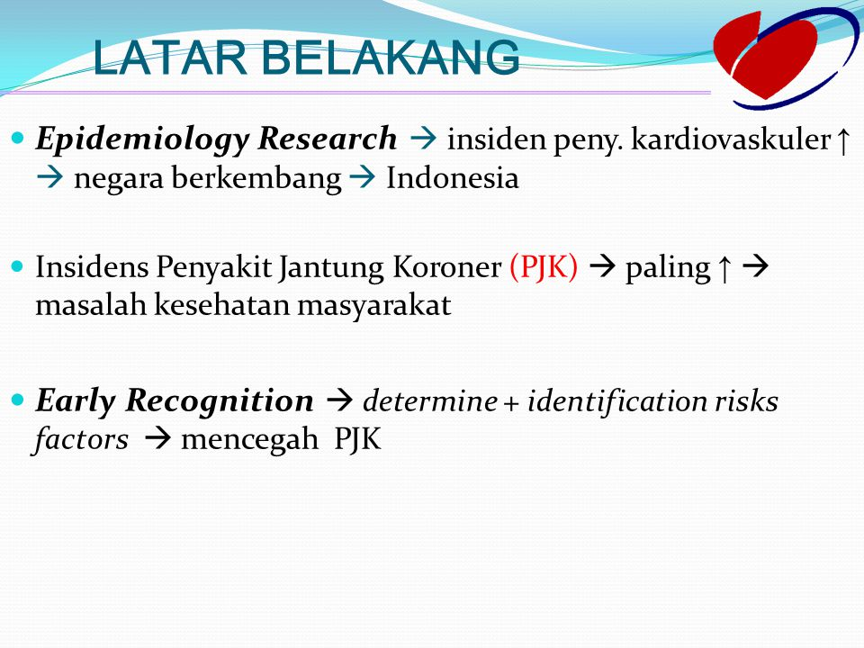 LATAR BELAKANG Epidemiology Research  insiden peny. kardiovaskuler ↑  negara berkembang  Indonesia.