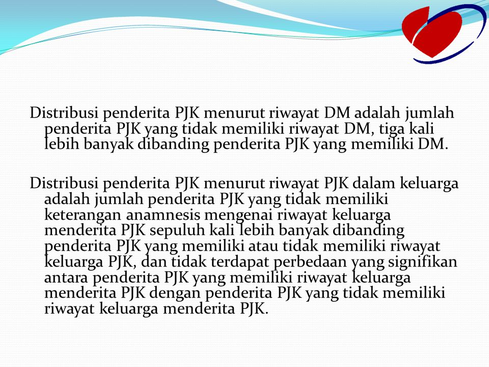 Distribusi penderita PJK menurut riwayat DM adalah jumlah penderita PJK yang tidak memiliki riwayat DM, tiga kali lebih banyak dibanding penderita PJK yang memiliki DM.