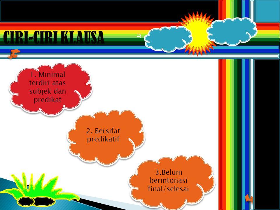 CIRI-CIRI KLAUSA m 1. Minimal terdiri atas subjek dan predikat