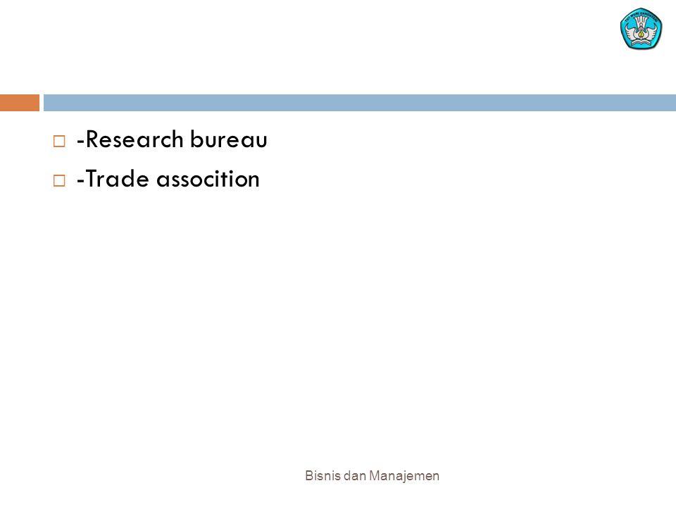 -Research bureau -Trade assocition Bisnis dan Manajemen