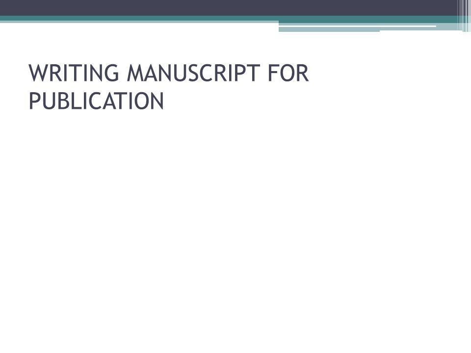 WRITING MANUSCRIPT FOR PUBLICATION