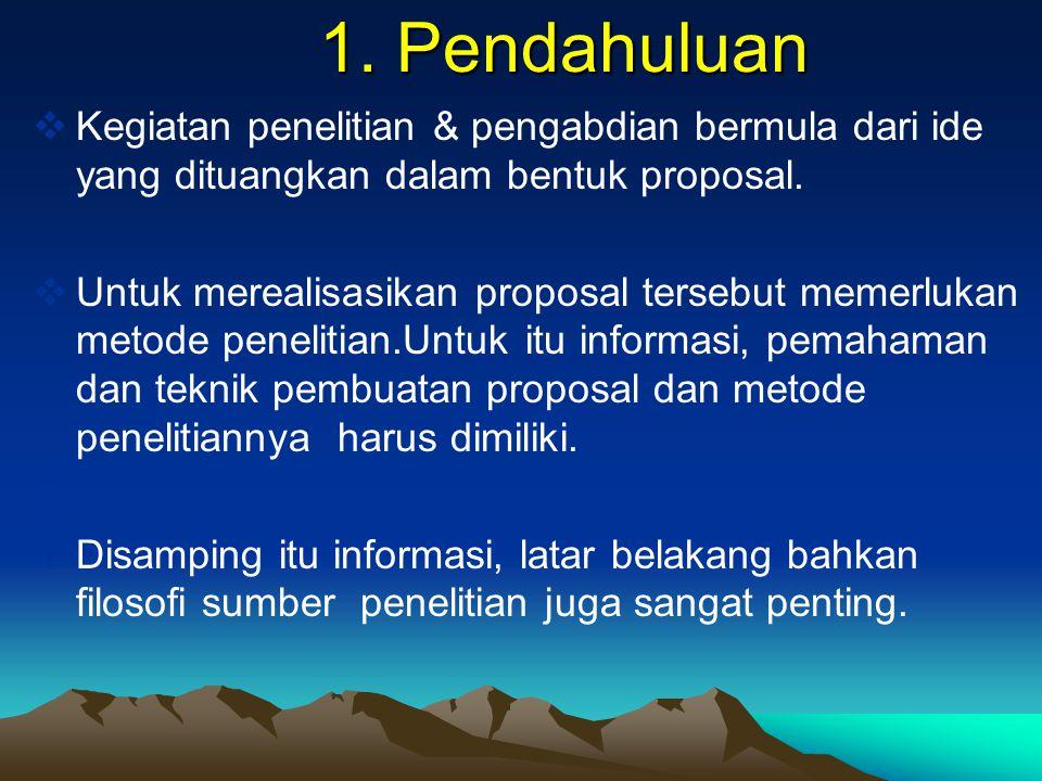 1. Pendahuluan Kegiatan penelitian & pengabdian bermula dari ide yang dituangkan dalam bentuk proposal.
