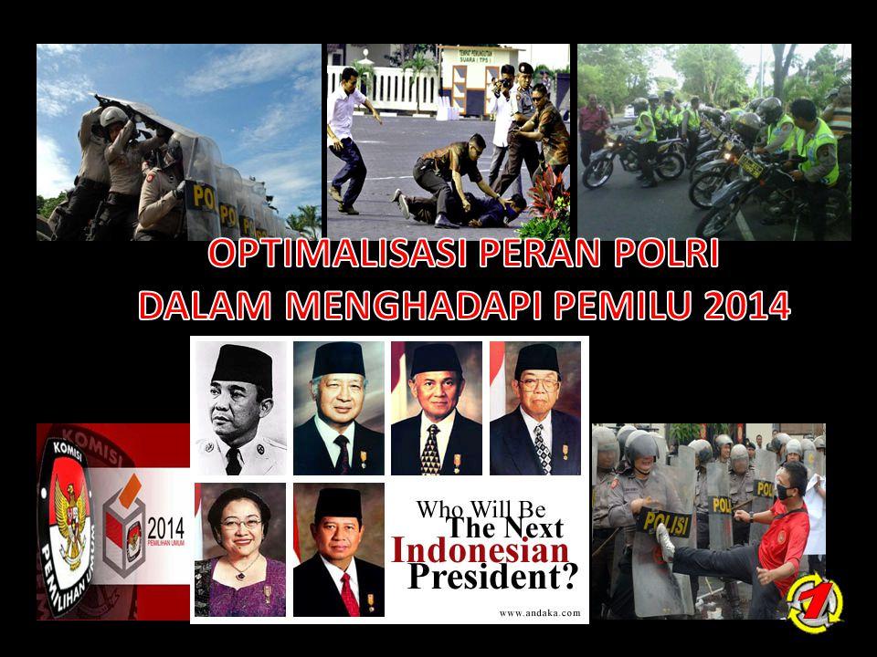 OPTIMALISASI PERAN POLRI DALAM MENGHADAPI PEMILU 2014