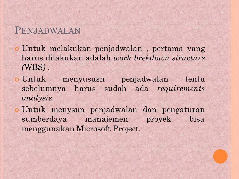 Penjadwalan Untuk melakukan penjadwalan , pertama yang harus dilakukan adalah work brekdown structure (WBS) .