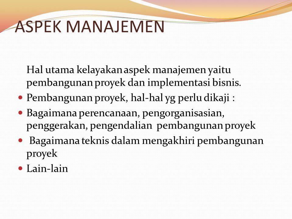ASPEK MANAJEMEN Hal utama kelayakan aspek manajemen yaitu pembangunan proyek dan implementasi bisnis.