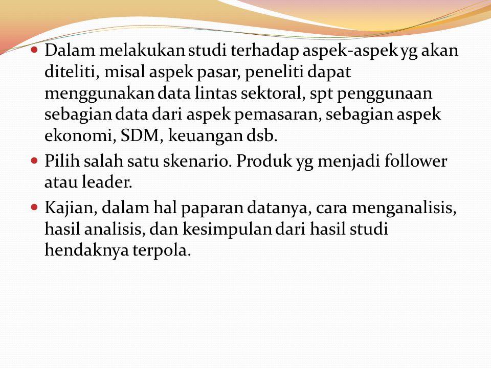 Dalam melakukan studi terhadap aspek-aspek yg akan diteliti, misal aspek pasar, peneliti dapat menggunakan data lintas sektoral, spt penggunaan sebagian data dari aspek pemasaran, sebagian aspek ekonomi, SDM, keuangan dsb.