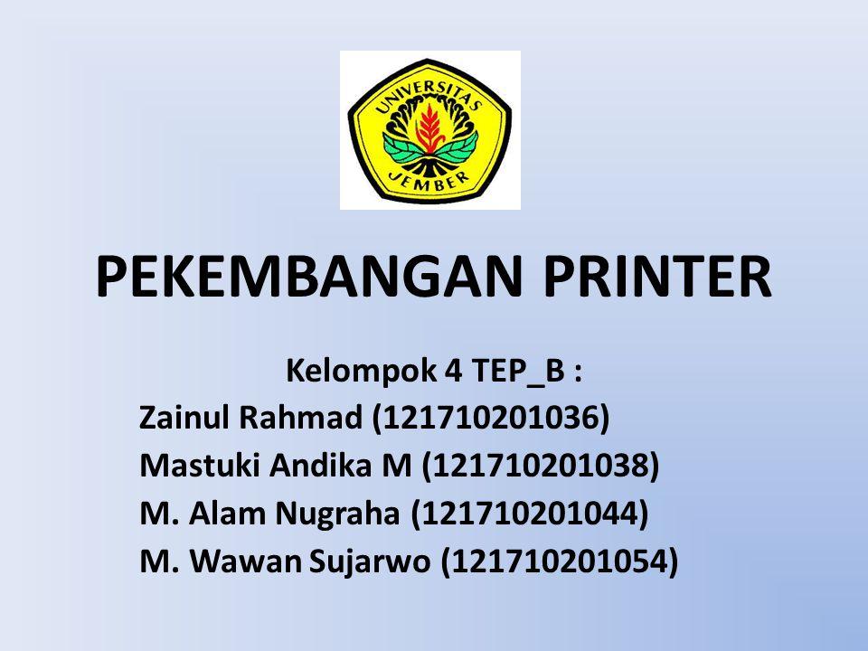 PEKEMBANGAN PRINTER Kelompok 4 TEP_B : Zainul Rahmad (121710201036)