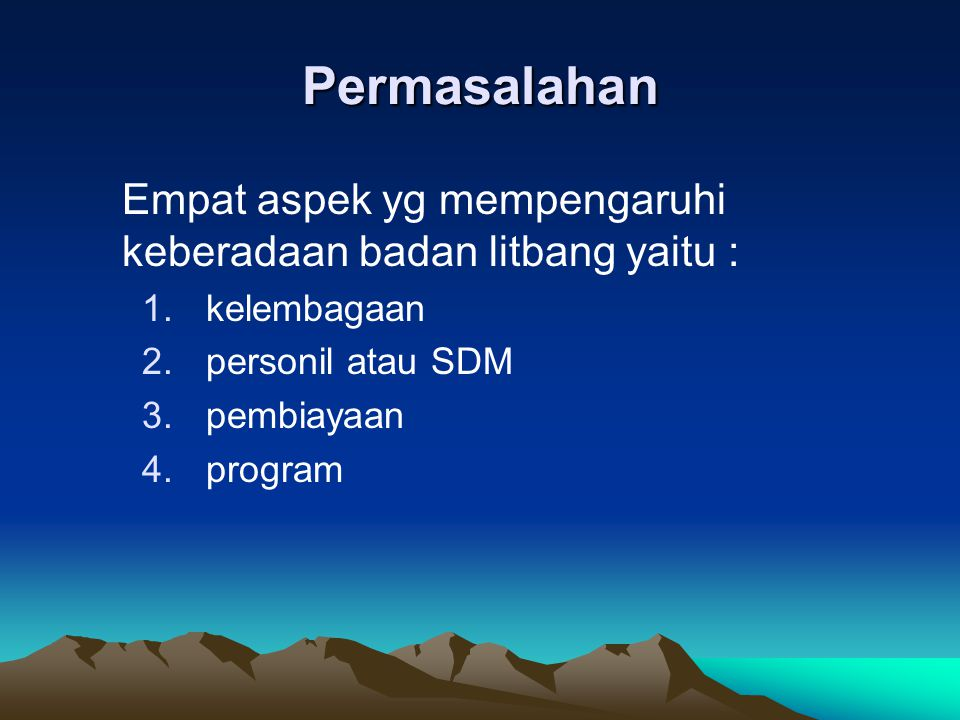 Permasalahan Empat aspek yg mempengaruhi keberadaan badan litbang yaitu : kelembagaan. personil atau SDM.