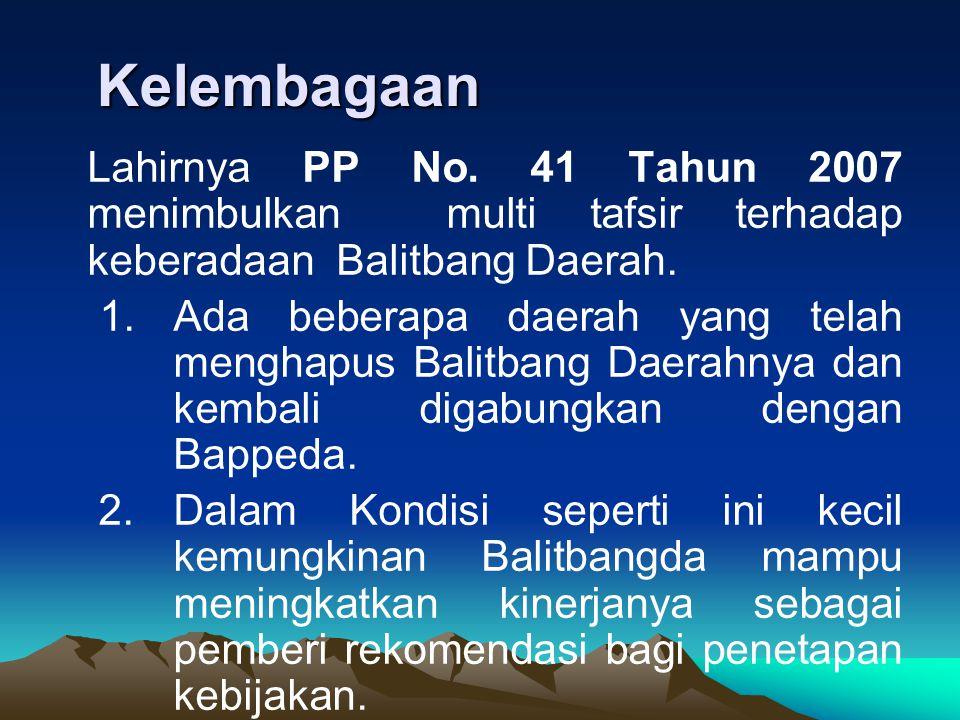 Kelembagaan Lahirnya PP No. 41 Tahun 2007 menimbulkan multi tafsir terhadap keberadaan Balitbang Daerah.