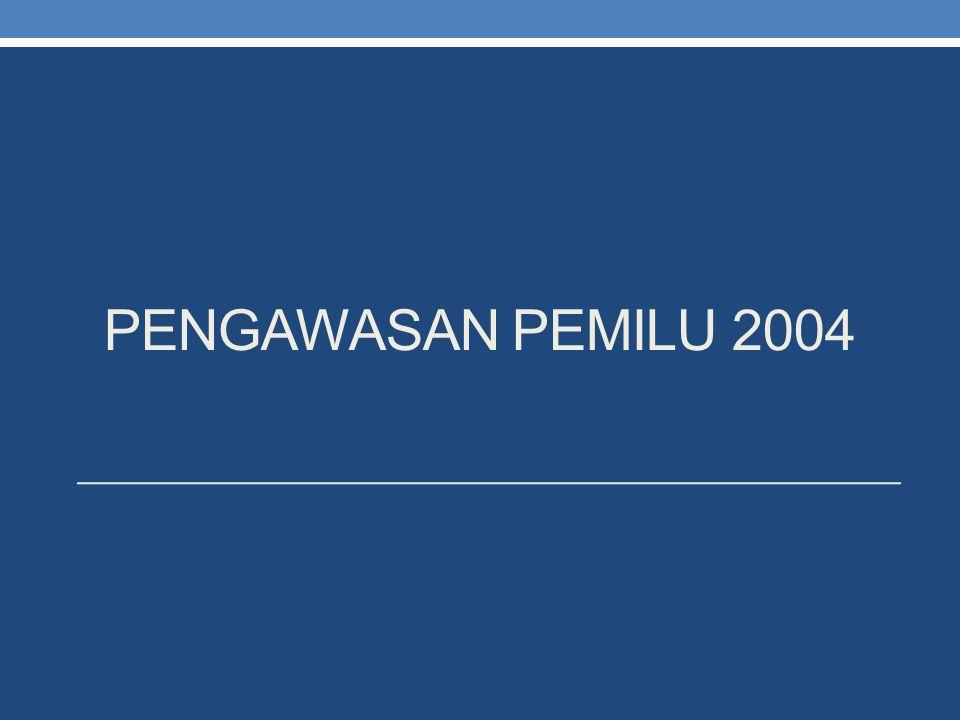 PENGAWASAN pemilu 2004