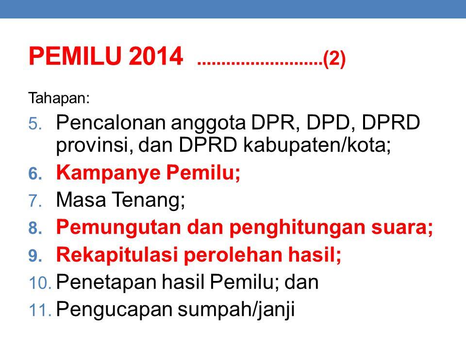 PEMILU 2014 ..........................(2) Tahapan: Pencalonan anggota DPR, DPD, DPRD provinsi, dan DPRD kabupaten/kota;