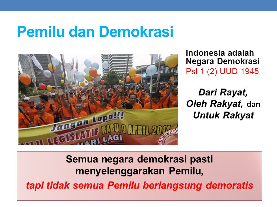 Pemilu dan Demokrasi Indonesia adalah Negara Demokrasi. Psl 1 (2) UUD 1945. Dari Rayat, Oleh Rakyat, dan.