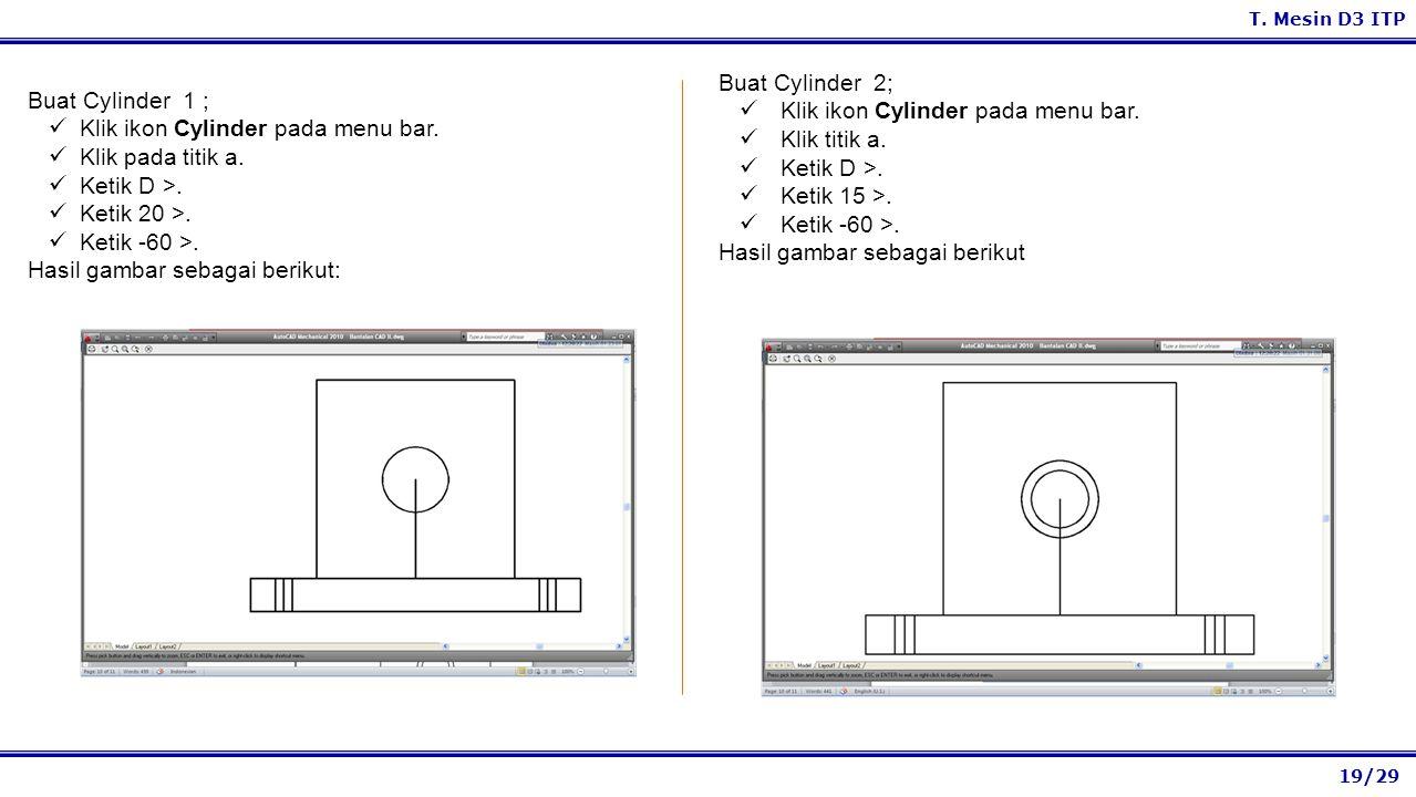 Buat Cylinder 2; Klik ikon Cylinder pada menu bar. Klik titik a. Ketik D >. Ketik 15 >. Ketik -60 >.