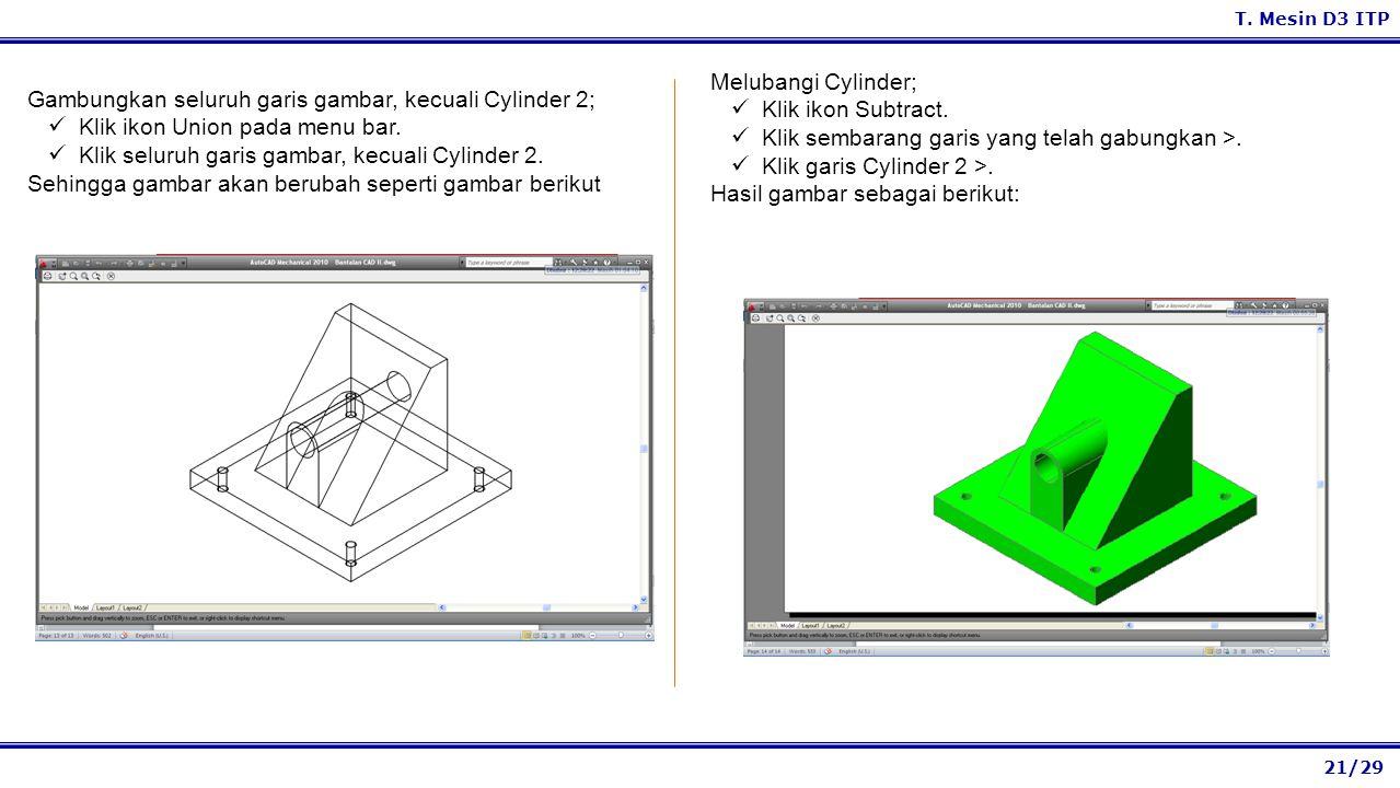 Melubangi Cylinder; Klik ikon Subtract. Klik sembarang garis yang telah gabungkan >. Klik garis Cylinder 2 >.