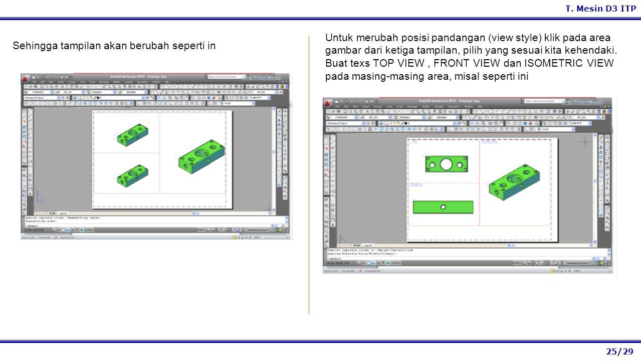 Untuk merubah posisi pandangan (view style) klik pada area gambar dari ketiga tampilan, pilih yang sesuai kita kehendaki. Buat texs TOP VIEW , FRONT VIEW dan ISOMETRIC VIEW pada masing-masing area, misal seperti ini