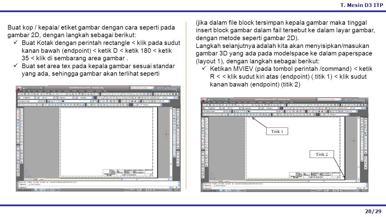 (jika dalam file block tersimpan kepala gambar maka tinggal insert block gambar dalam fail tersebut ke dalam layar gambar, dengan metode seperti gambar 2D).