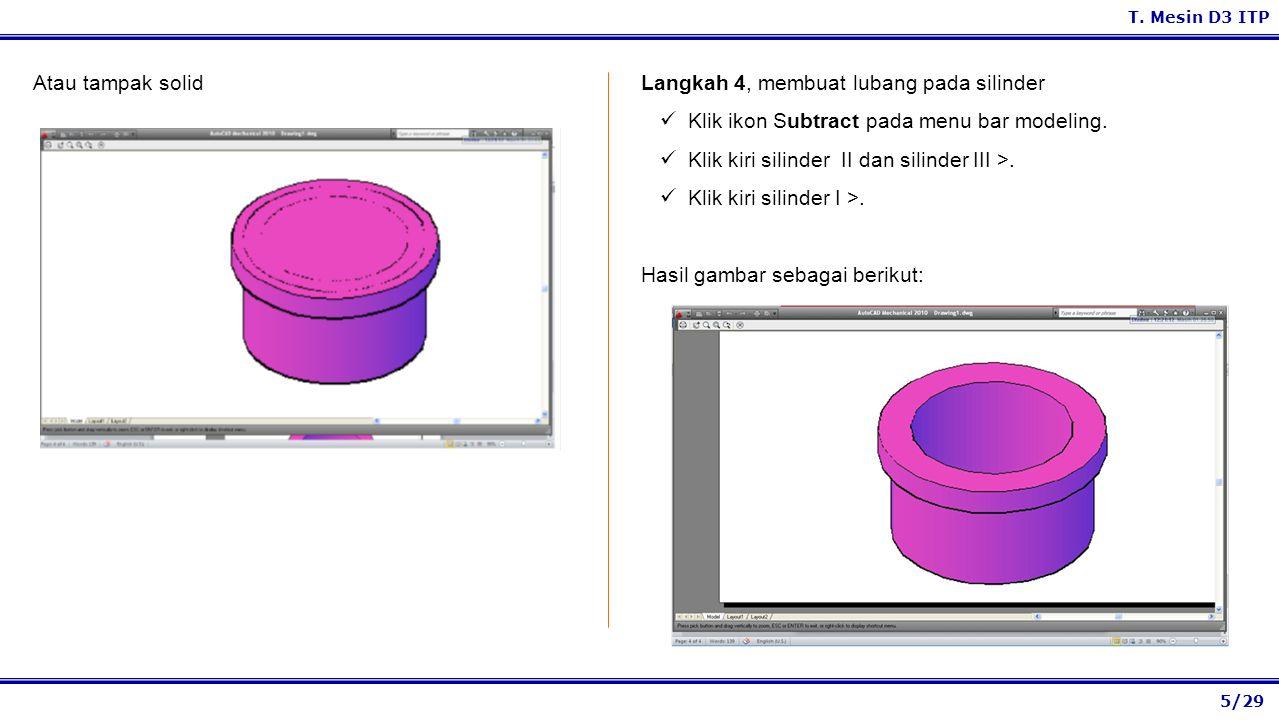 Atau tampak solid Langkah 4, membuat lubang pada silinder. Klik ikon Subtract pada menu bar modeling.