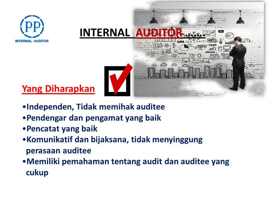 INTERNAL AUDITOR ……. Yang Diharapkan Independen, Tidak memihak auditee