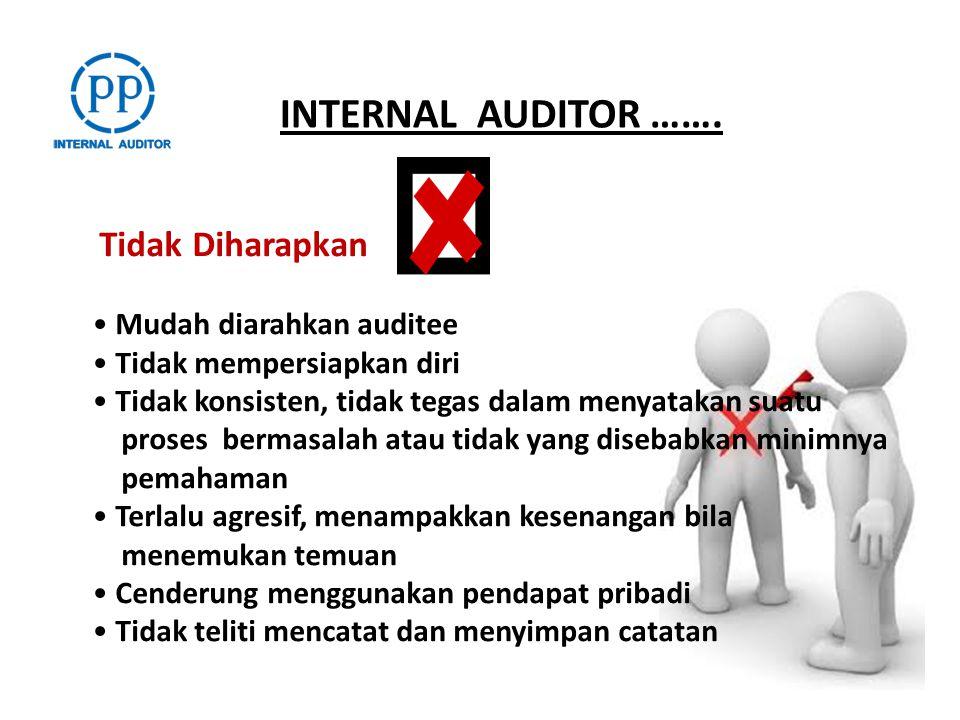 INTERNAL AUDITOR ……. Tidak Diharapkan Mudah diarahkan auditee