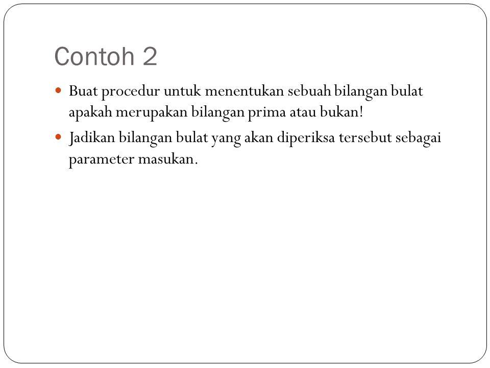 Contoh 2 Buat procedur untuk menentukan sebuah bilangan bulat apakah merupakan bilangan prima atau bukan!