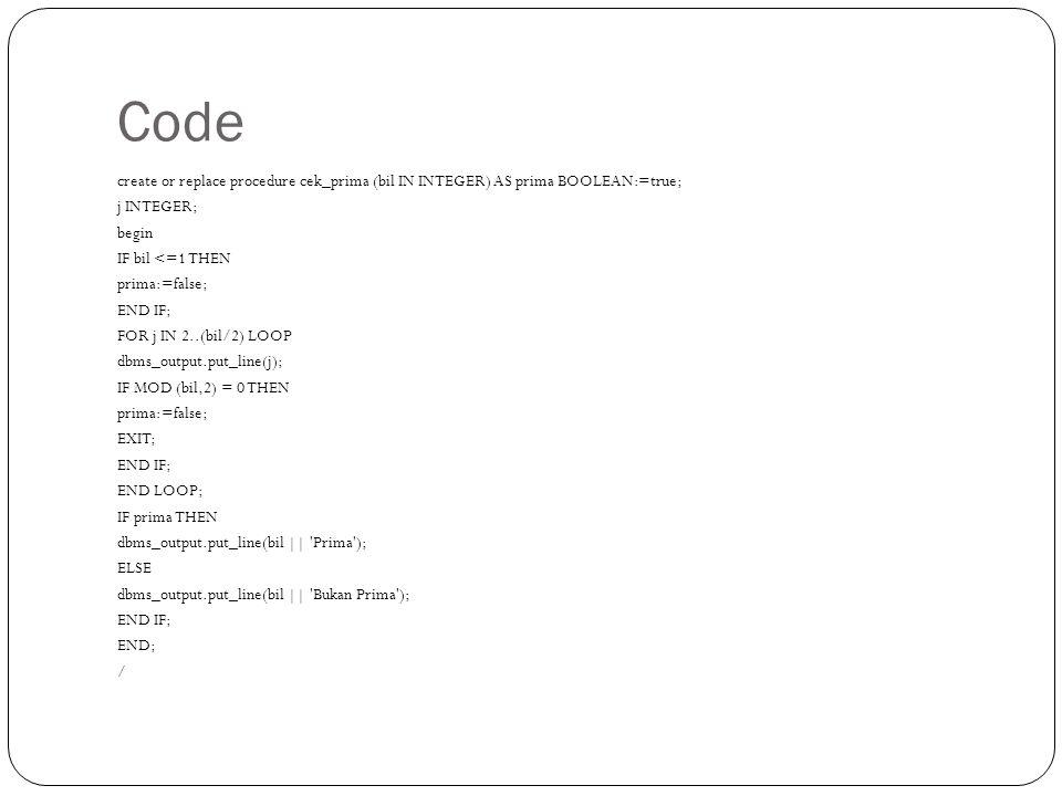 Code create or replace procedure cek_prima (bil IN INTEGER) AS prima BOOLEAN:=true; j INTEGER; begin.