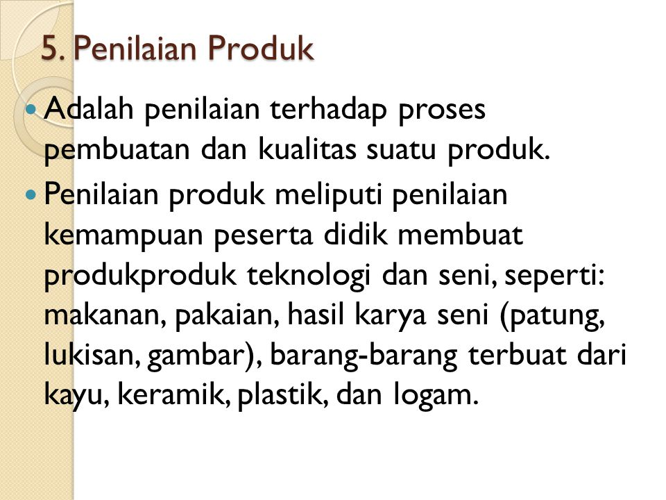 5. Penilaian Produk Adalah penilaian terhadap proses pembuatan dan kualitas suatu produk.