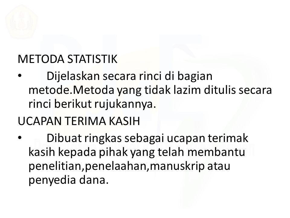 METODA STATISTIK Dijelaskan secara rinci di bagian metode.Metoda yang tidak lazim ditulis secara rinci berikut rujukannya.