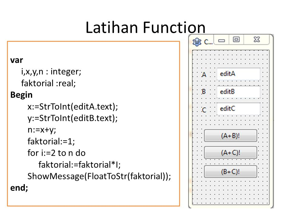 Latihan Function var i,x,y,n : integer; faktorial :real; Begin