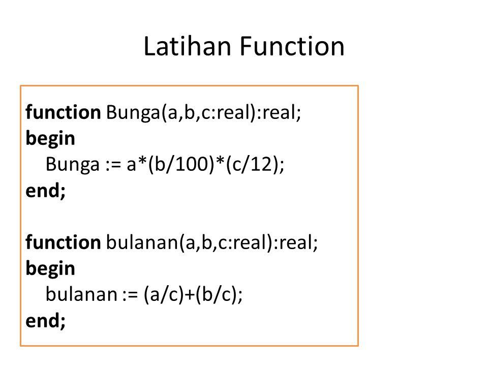 Latihan Function function Bunga(a,b,c:real):real; begin