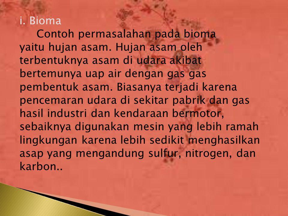 i. Bioma Contoh permasalahan pada bioma yaitu hujan asam