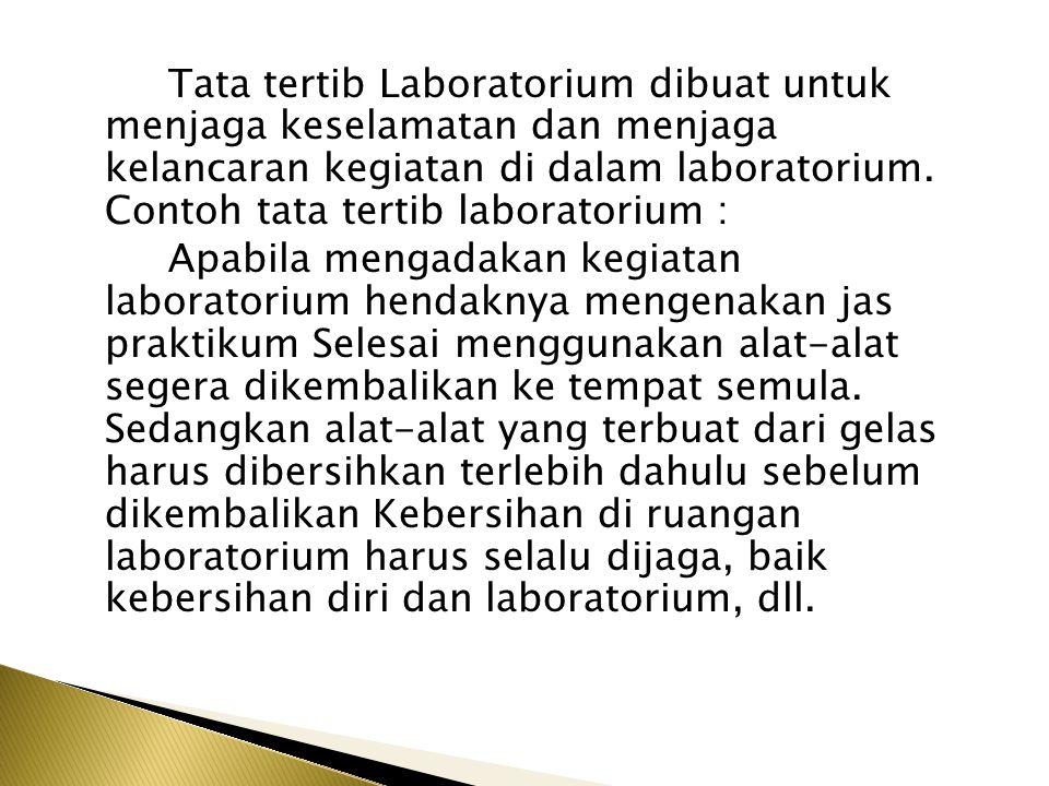 Tata tertib Laboratorium dibuat untuk menjaga keselamatan dan menjaga kelancaran kegiatan di dalam laboratorium.