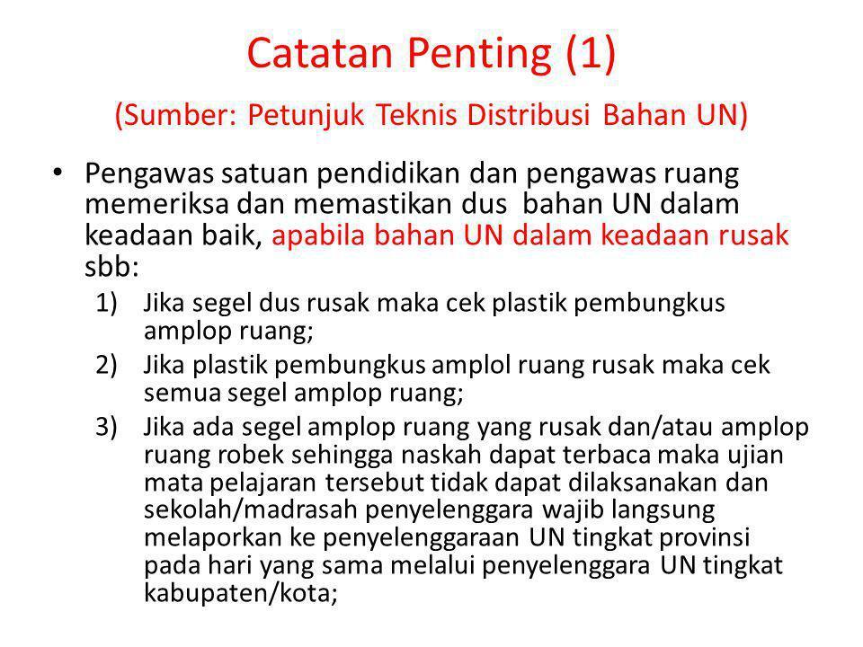 Catatan Penting (1) (Sumber: Petunjuk Teknis Distribusi Bahan UN)