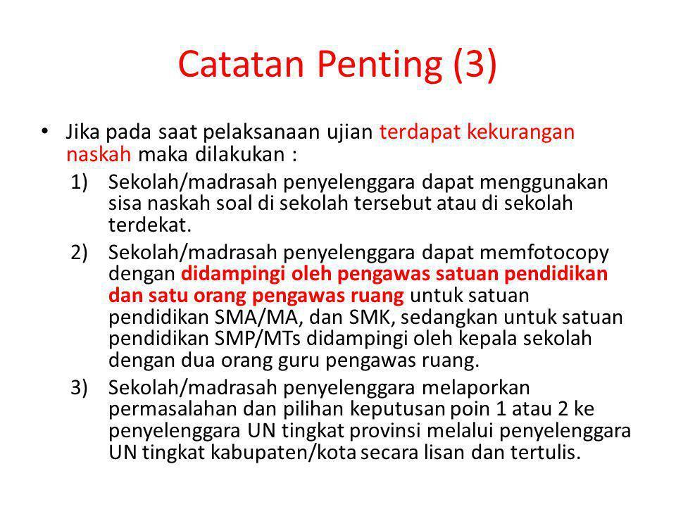 Catatan Penting (3) Jika pada saat pelaksanaan ujian terdapat kekurangan naskah maka dilakukan :